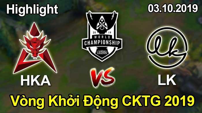 hightlight LK vs HKA lượt về CKTG 2019 diễn ra sau vài ngày lượt đi